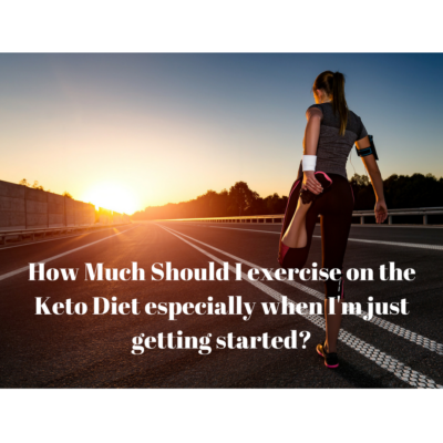 How much should I exercise when starting a Keto Diet